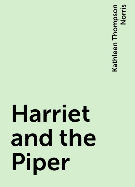 Harriet and the Piper, Kathleen Thompson Norris