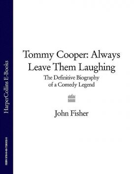 Tommy Cooper: Always Leave Them Laughing, John Fisher