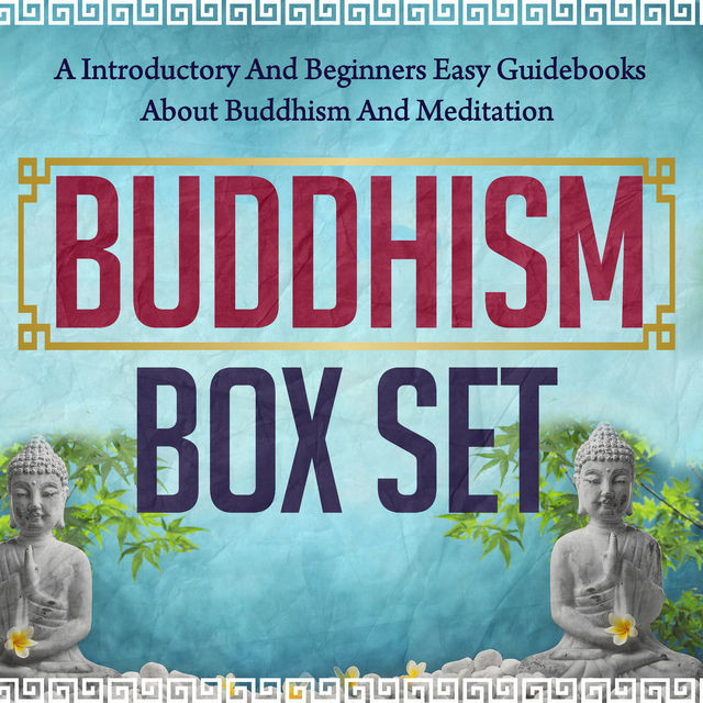 Buddhism Box Set: A Introductory And Beginners Easy Guidebooks About Buddhism And Meditation, Old Natural Ways