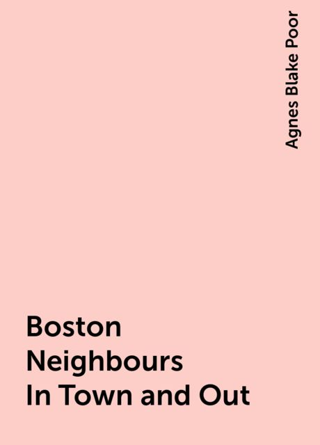 Boston Neighbours In Town and Out, Agnes Blake Poor