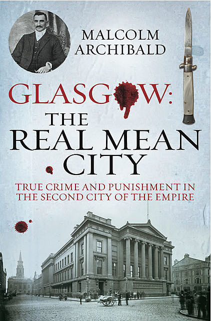 Glasgow: The Real Mean City, Malcolm Archibald
