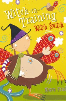 Witch Switch (Witch-in-Training, Book 6), Maeve Friel