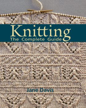Knitting – The Complete Guide, Jane Davis