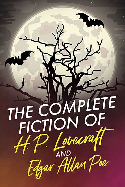 The Complete Fiction of H.P. Lovecraft and Edgar Allan Poe, Howard Lovecraft