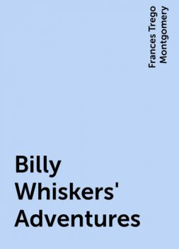 Billy Whiskers' Adventures, Frances Trego Montgomery