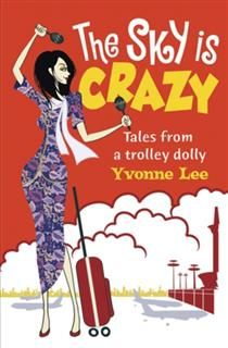 The Sky is Crazy. Tales from a trolley dolly, Yvonne Lee