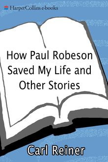 How Paul Robeson Saved My Life and Other Stories, Carl Reiner