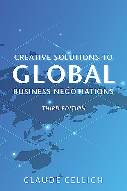 Creative Solutions to Global Business Negotiations, Third Edition, Claude Cellich