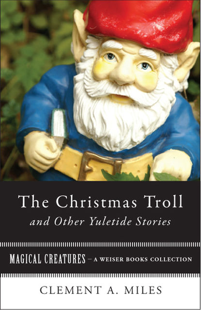 The Christmas Troll and Other Yuletide Stories , Clement A.Miles