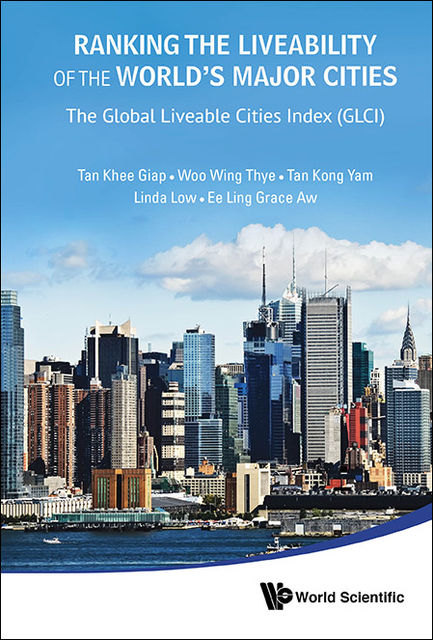 Ranking the Liveability of the World's Major Cities, Grace Ee Ling Aw, Khee Giap Tan, Kong Yam Tan, Linda Low, Wing Thye Woo