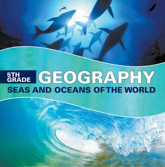 5th Grade Geography: Seas and Oceans of the World, Baby Professor