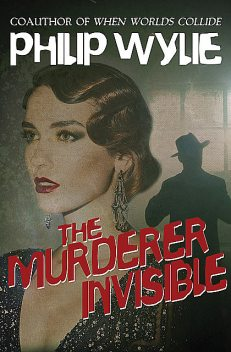 The Murderer Invisible, Philip Wylie