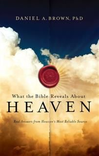 What the Bible Reveals About Heaven, Daniel Brown