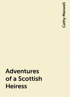 Adventures of a Scottish Heiress, Cathy Maxwell