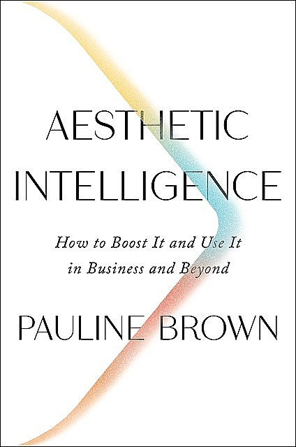 Aesthetic Intelligence, Pauline Brown