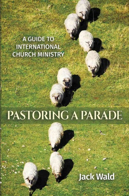 A Guide to International Church Ministry, Jack Wald