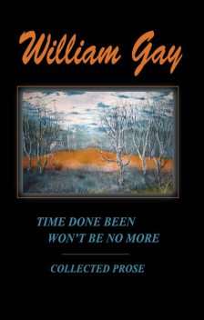 Time Done Been Won't Be No More, William Gay