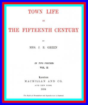 Town Life in the Fifteenth Century, Volume 2 (of 2), Alice Stopford Green
