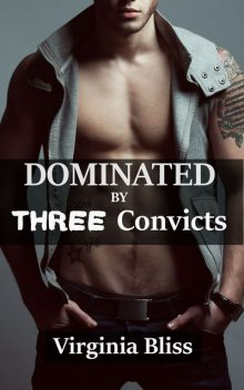 Dominated By Three Convicts, Virginia Bliss