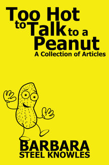 Too Hot to talk to a Peanut – A Collection of Articles, Barbara Steel Knowles