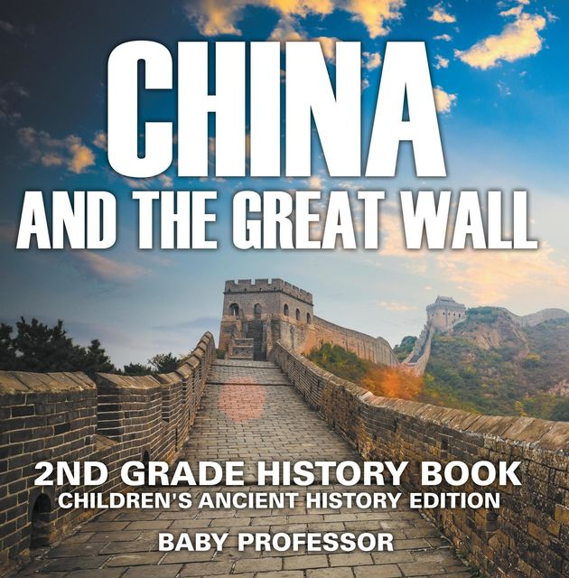 China and The Great Wall: 2nd Grade History Book | Children's Ancient History Edition, Baby Professor