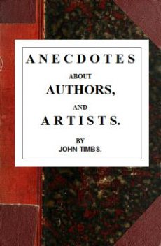 Anecdotes about Authors and Artists, John Timbs