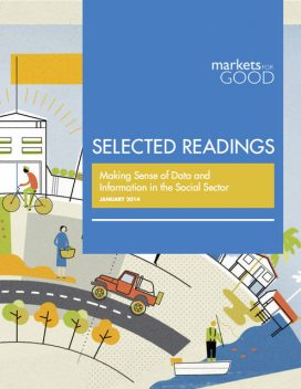 Markets for Good Selected Readings: Making Sense of Data and Information in the Social Sector, Markets for Good
