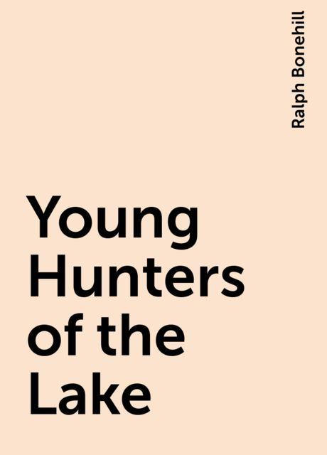 Young Hunters of the Lake, Ralph Bonehill