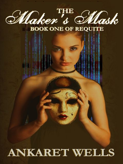 The Maker's Mask: Book One Of Requite, Ankaret Wells