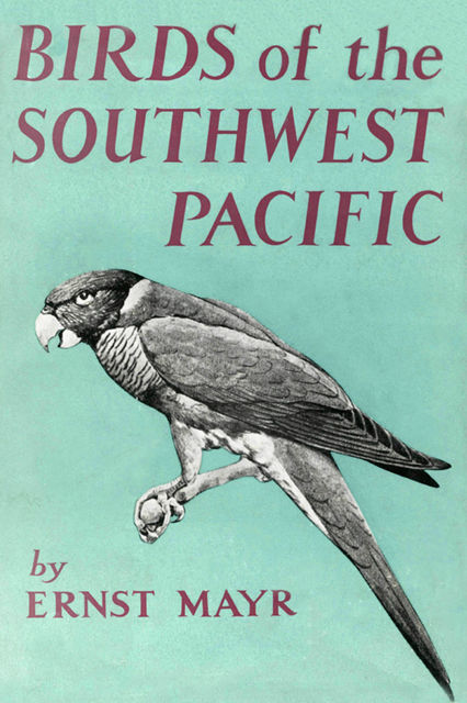 Birds of the Southwest Pacific, Ernst Mayr