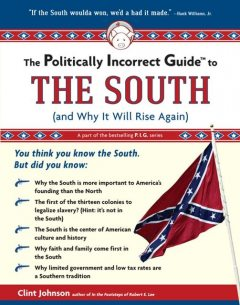 The Politically Incorrect Guide to The South, Clint Johnson