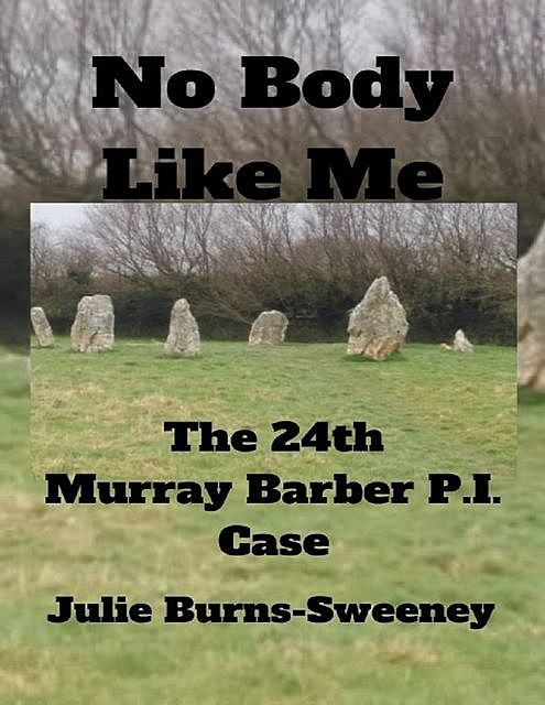 No Body Like Me : The 24th Murray Barber P. I. Case, Julie Burns-Sweeney