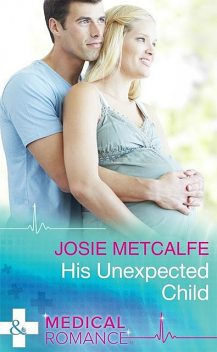 His Unexpected Child, Josie Metcalfe