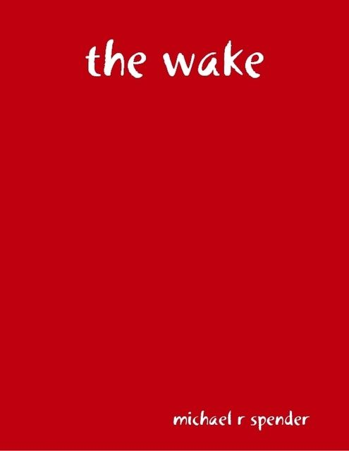 The Wake, Michael R Spender