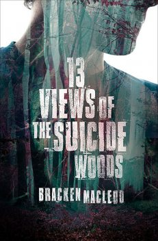 13 Views of the Suicide Woods, Bracken MacLeod