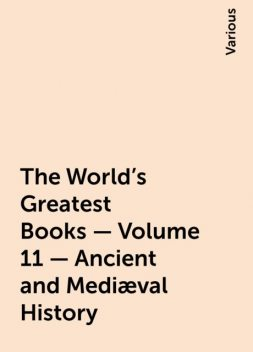 The World's Greatest Books — Volume 11 — Ancient and Mediæval History, Various