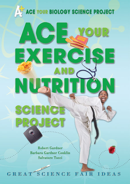 Ace Your Exercise and Nutrition Science Project, Robert Gardner, Barbara Gardner Conklin, Salvatore Tocci