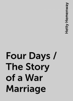 Four Days / The Story of a War Marriage, Hetty Hemenway