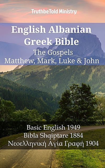 English Albanian Greek Bible – The Gospels – Matthew, Mark, Luke & John, TruthBeTold Ministry
