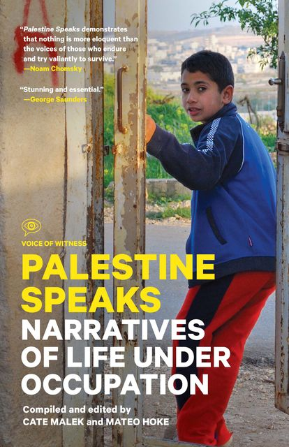 Palestine Speaks, Compiled by, Mateo Hoke, Research editor Alex Carp, edited by Cate Malek