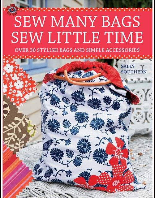 Sew Many Bags. Sew Little Time, Sally Southern