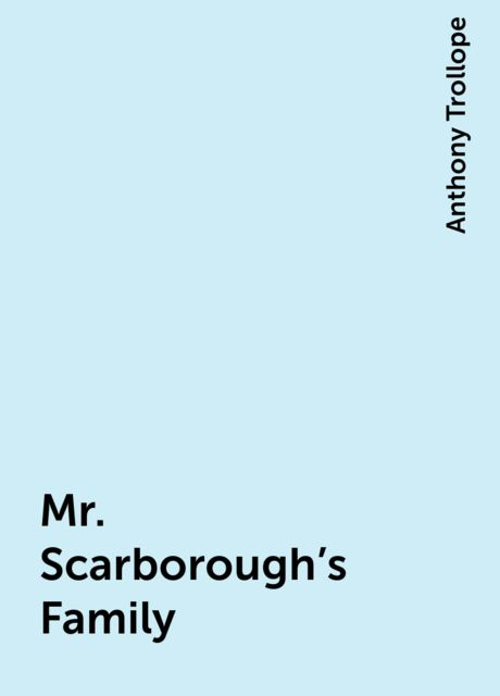Mr. Scarborough's Family, Anthony Trollope
