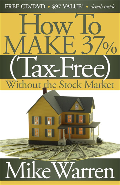 How To Make 37% (Tax-Free) Without the Stock Market, Mike Warren