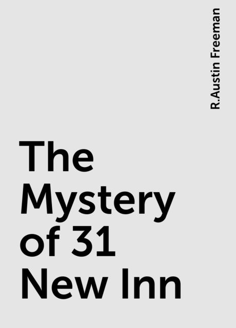 The Mystery of 31 New Inn, R.Austin Freeman