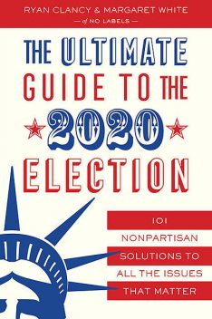 The Ultimate Guide to the 2020 Election, Ryan Clancy, Margaret White