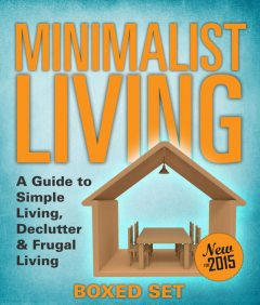 Minimalist Living: A Guide to Simple Living, Declutter & Frugal Living (Speedy Boxed Sets), Speedy Publishing