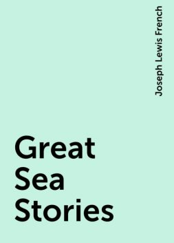 Great Sea Stories, Joseph Lewis French