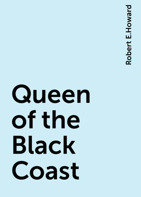 Queen of the Black Coast, Robert E.Howard