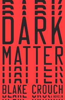 Dark Matter: A Novel, Crouch Blake