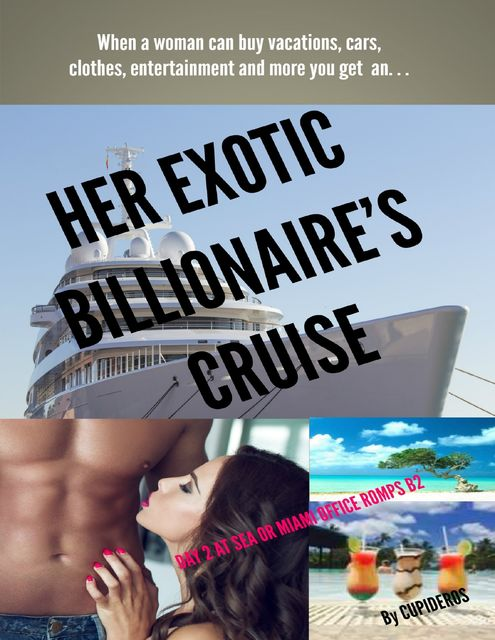 Her Exotic Billionaire's Cruise: Day 2 At Sea or Miami Office Romps 1 B2, Cupideros